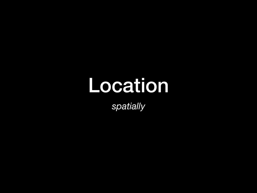 Location spatially