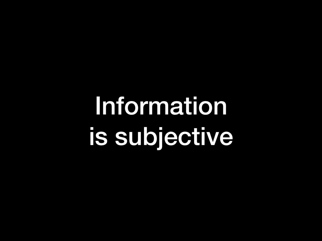 Information is subjective
