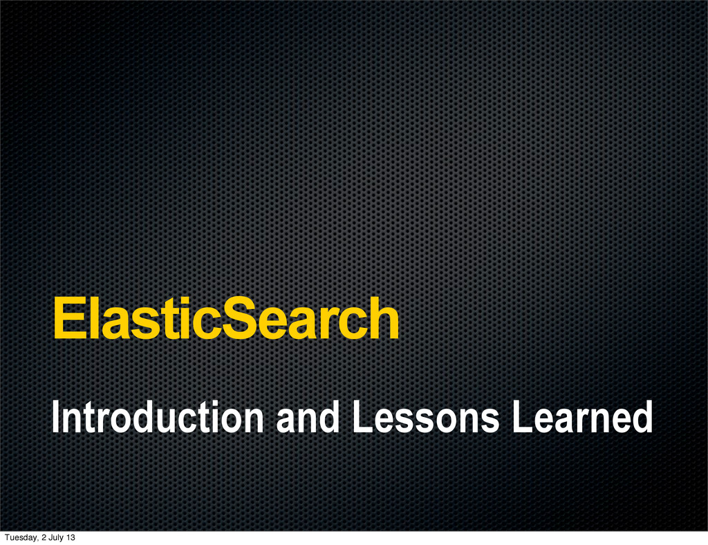 ElasticSearch Introduction and Lessons Learned ...