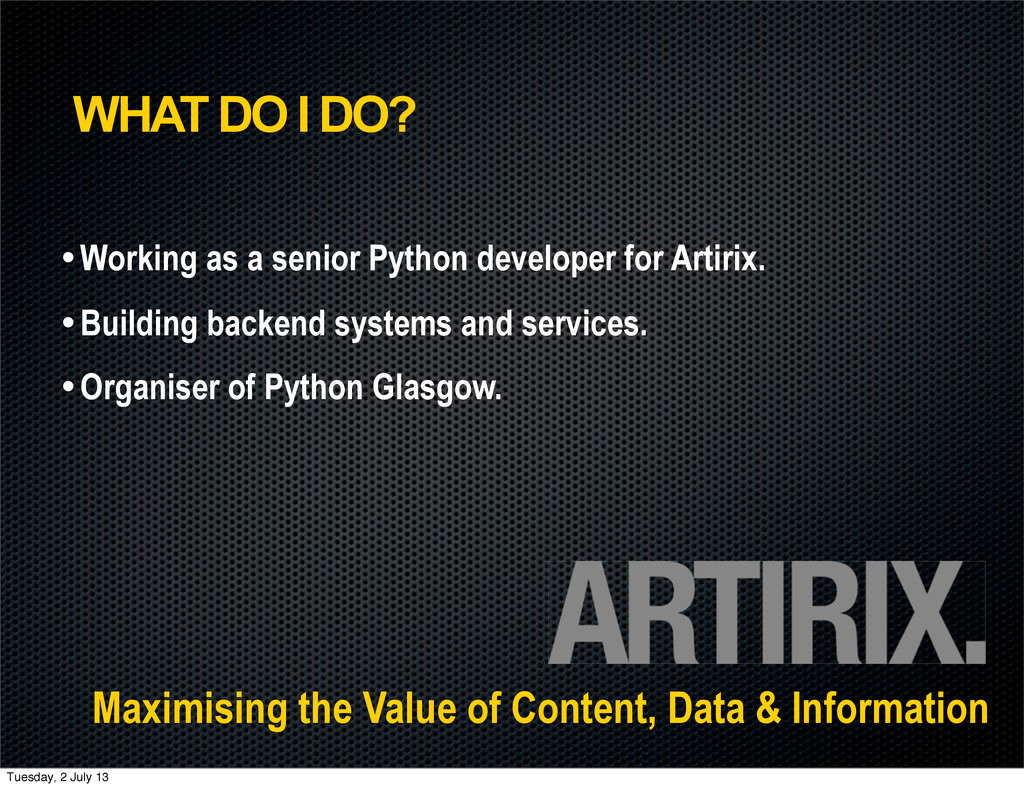 WHAT DO I DO? •Working as a senior Python devel...