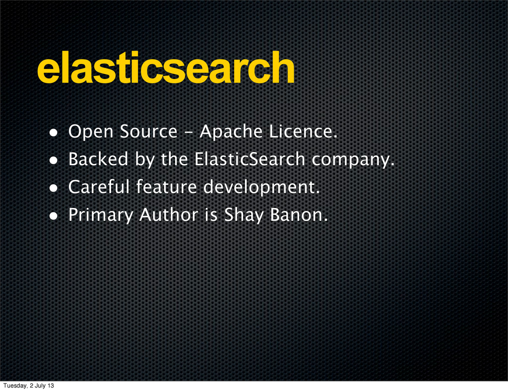 elasticsearch • Open Source - Apache Licence. •...