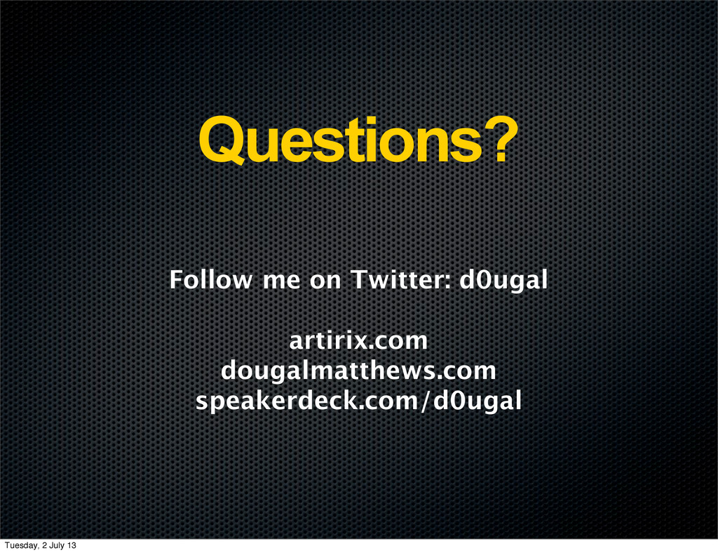 Questions? Follow me on Twitter: d0ugal artirix...