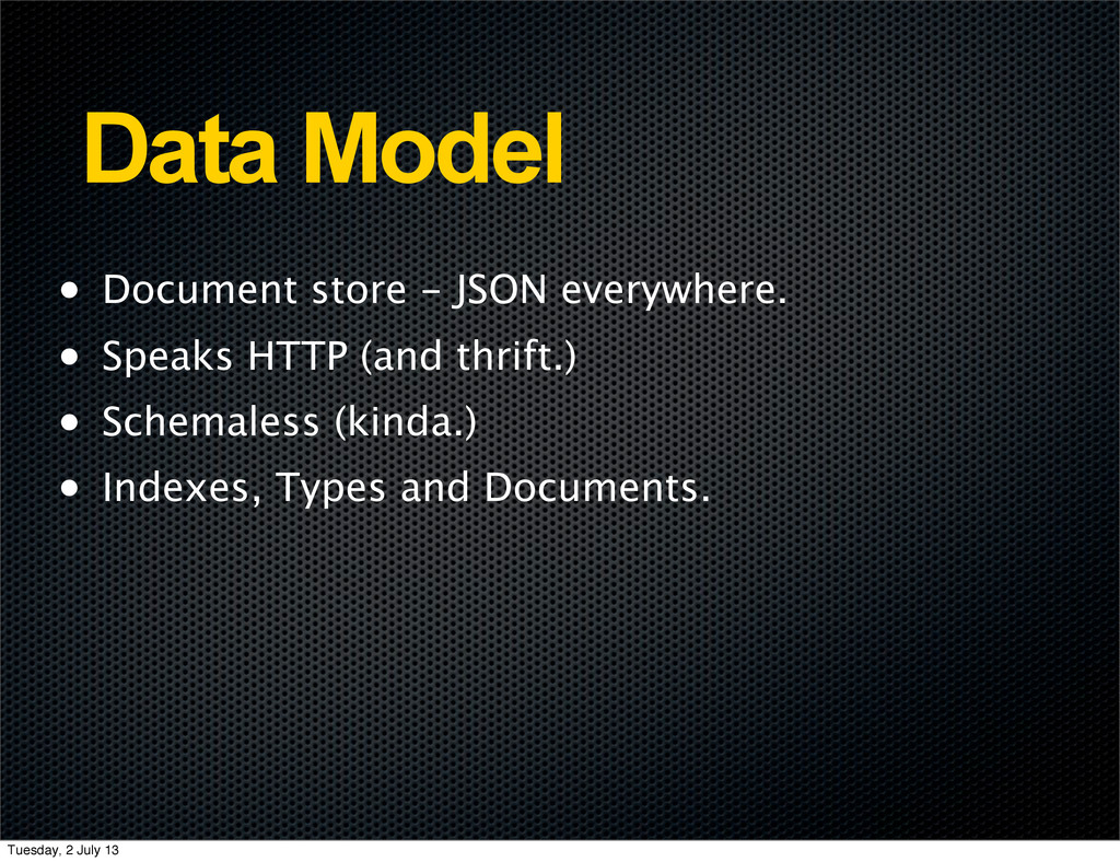 Data Model • Document store - JSON everywhere. ...