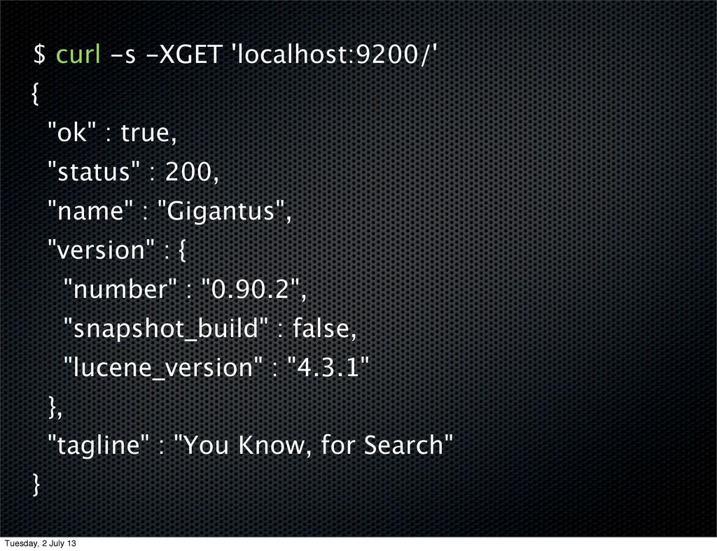 "$ curl -s -XGET 'localhost:9200/' { ""ok"" : true..."