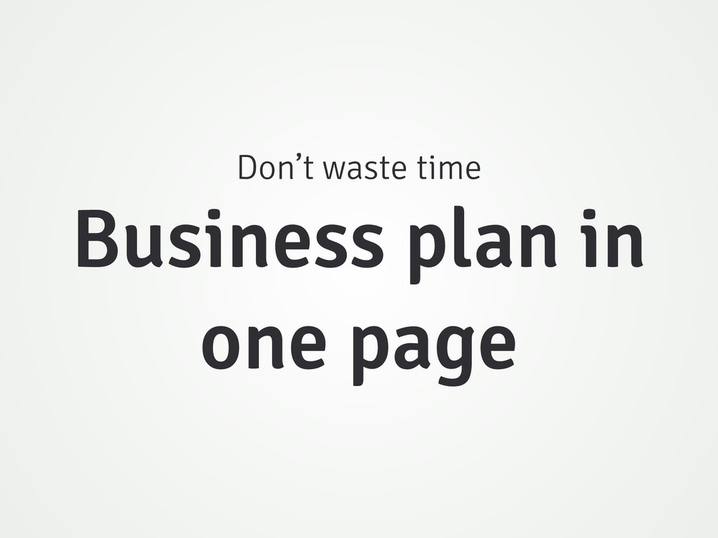 Don't waste time Business plan in one page