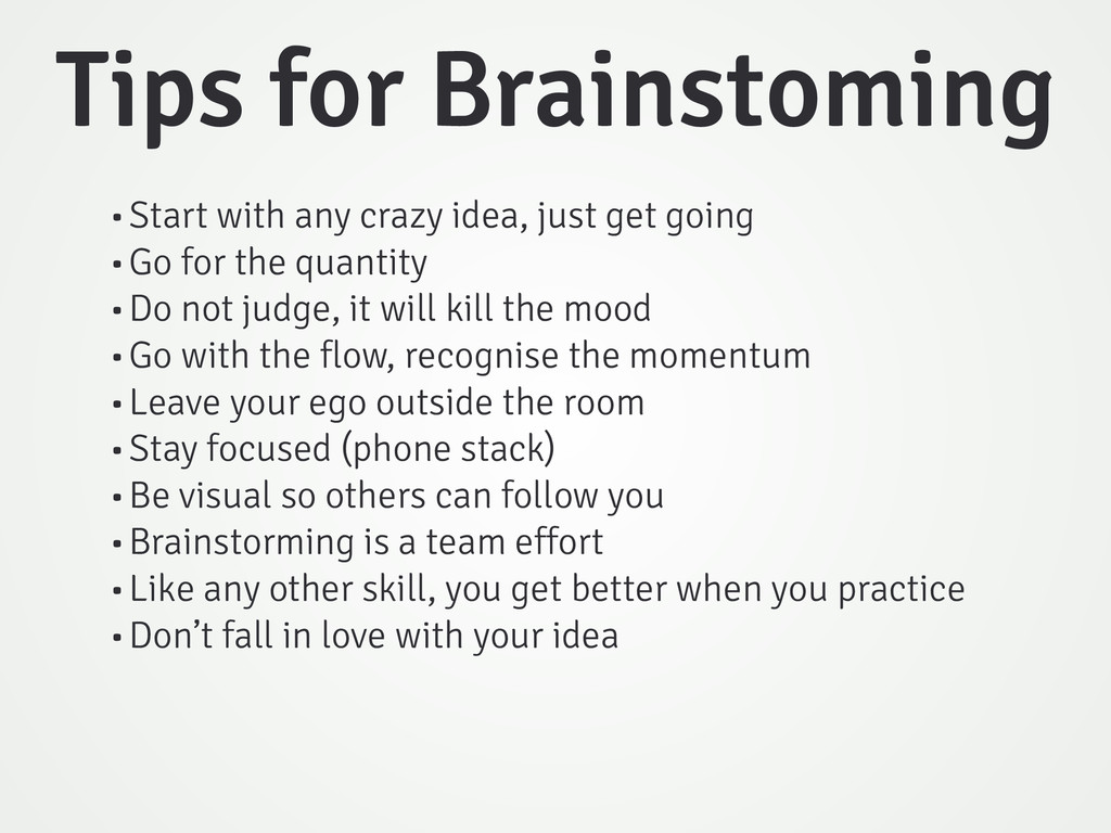 •Start with any crazy idea, just get going •Go ...