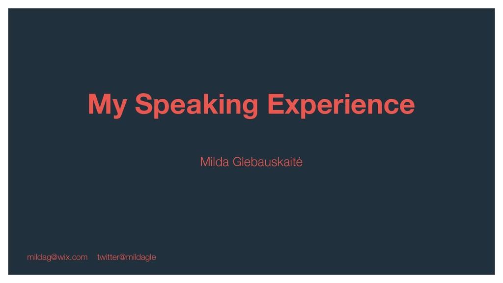 My Speaking Experience Milda Glebauskaitė milda...