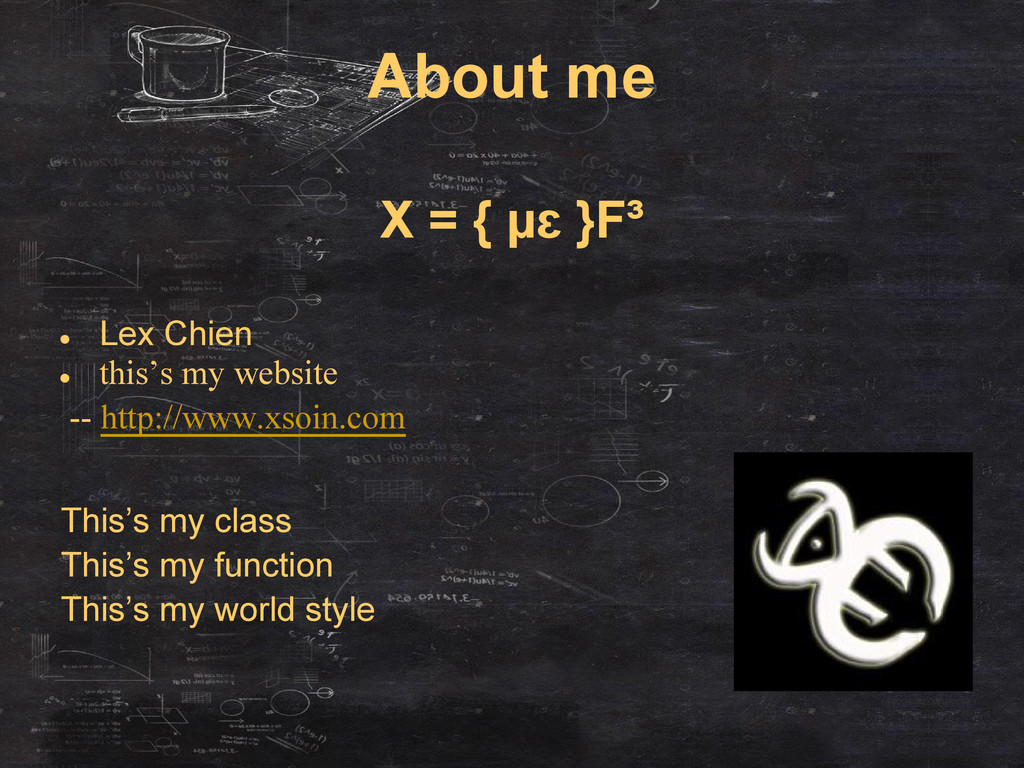 About me X = { µɛ }F³ ● Lex Chien ● this's my w...