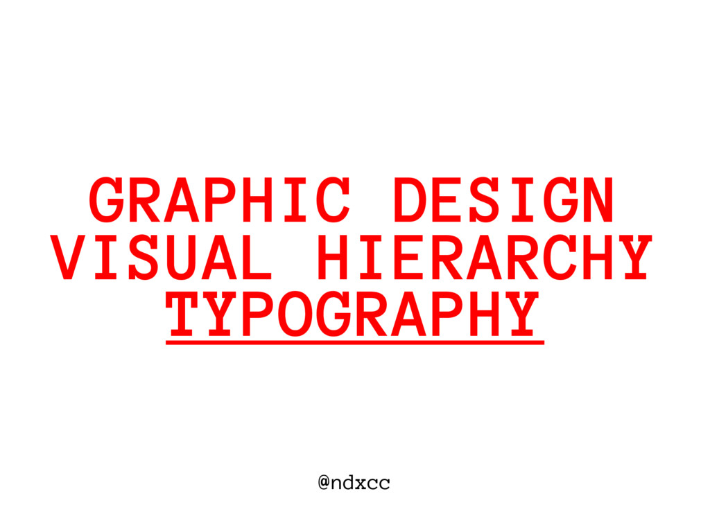@ndxcc VISUAL HIERARCHY GRAPHIC DESIGN TYPOGRAP...
