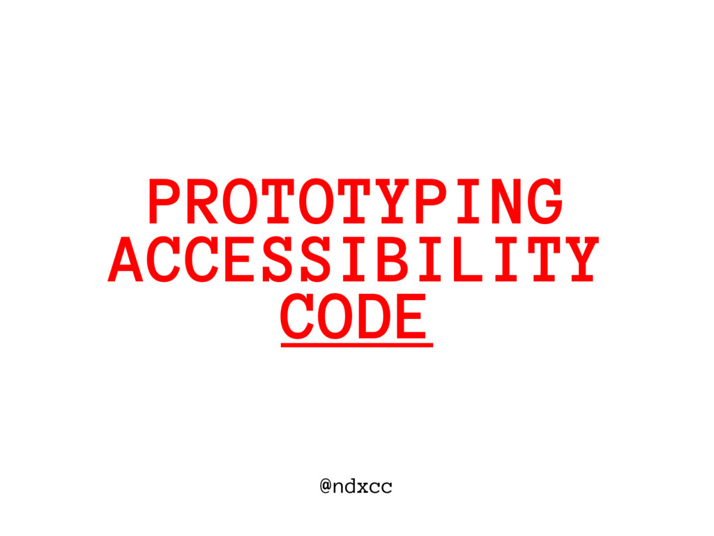 @ndxcc ACCESSIBILITY PROTOTYPING CODE