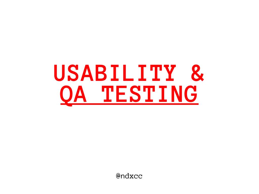@ndxcc QA TESTING USABILITY &