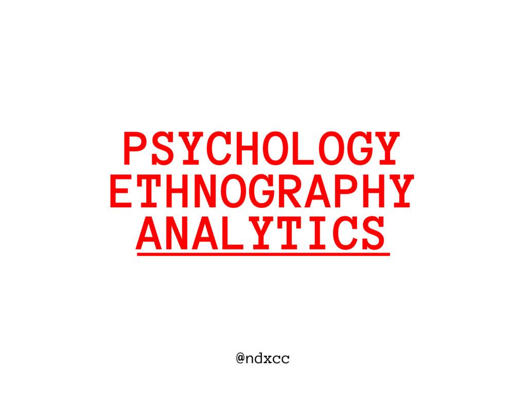 @ndxcc ETHNOGRAPHY PSYCHOLOGY ANALYTICS