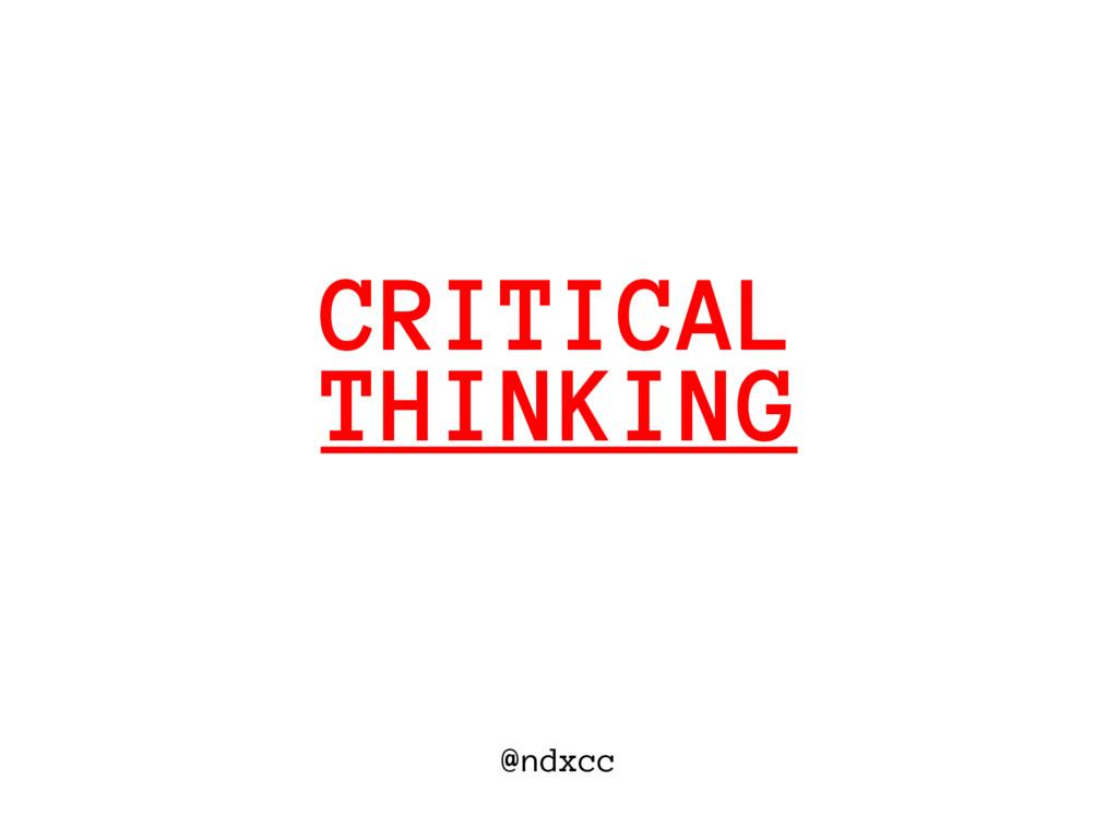 @ndxcc THINKING CRITICAL