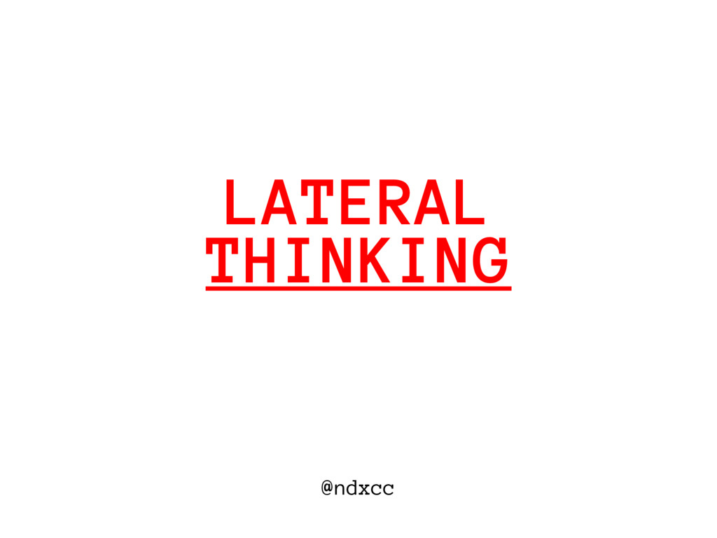 @ndxcc THINKING LATERAL