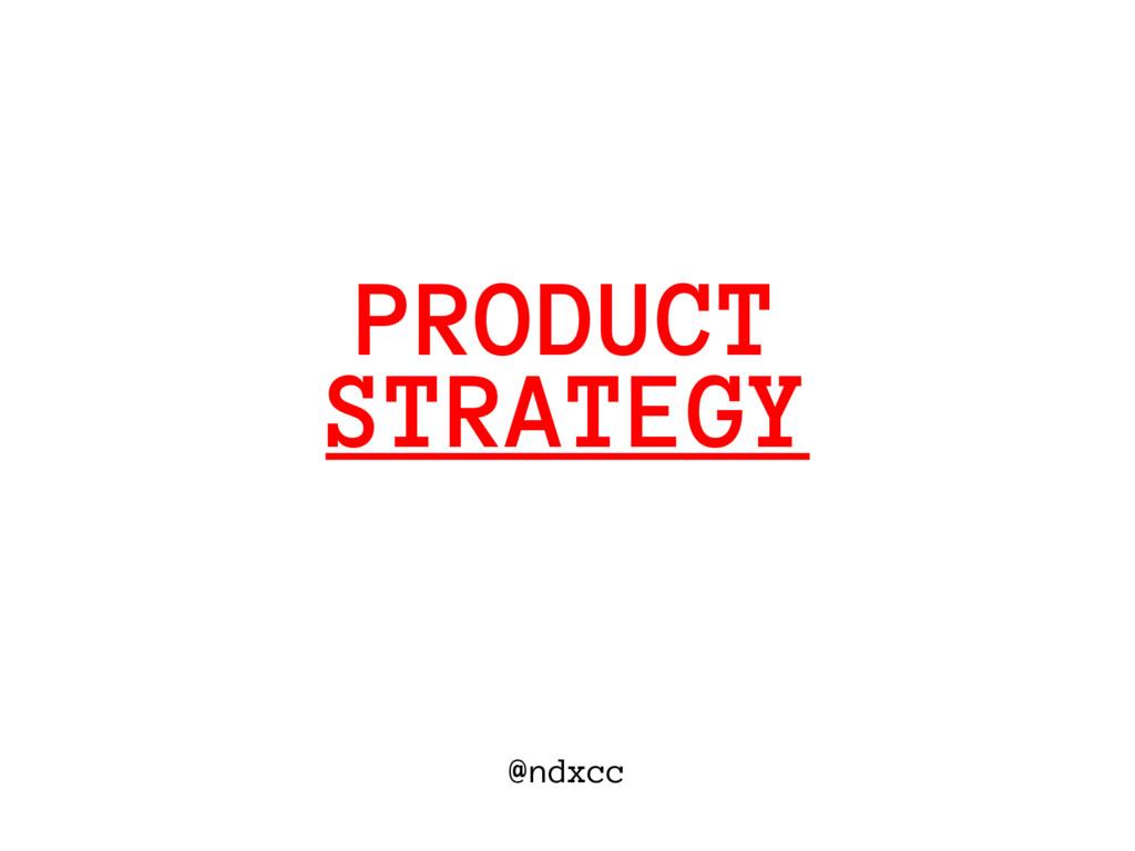 @ndxcc STRATEGY PRODUCT