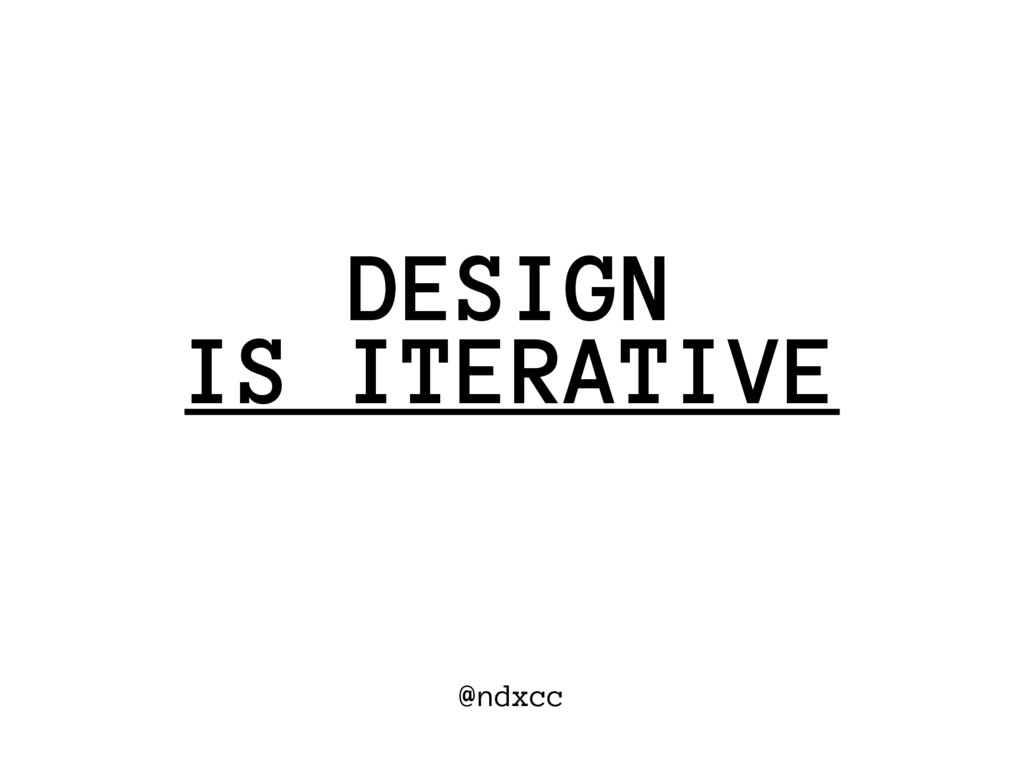 @ndxcc IS ITERATIVE DESIGN