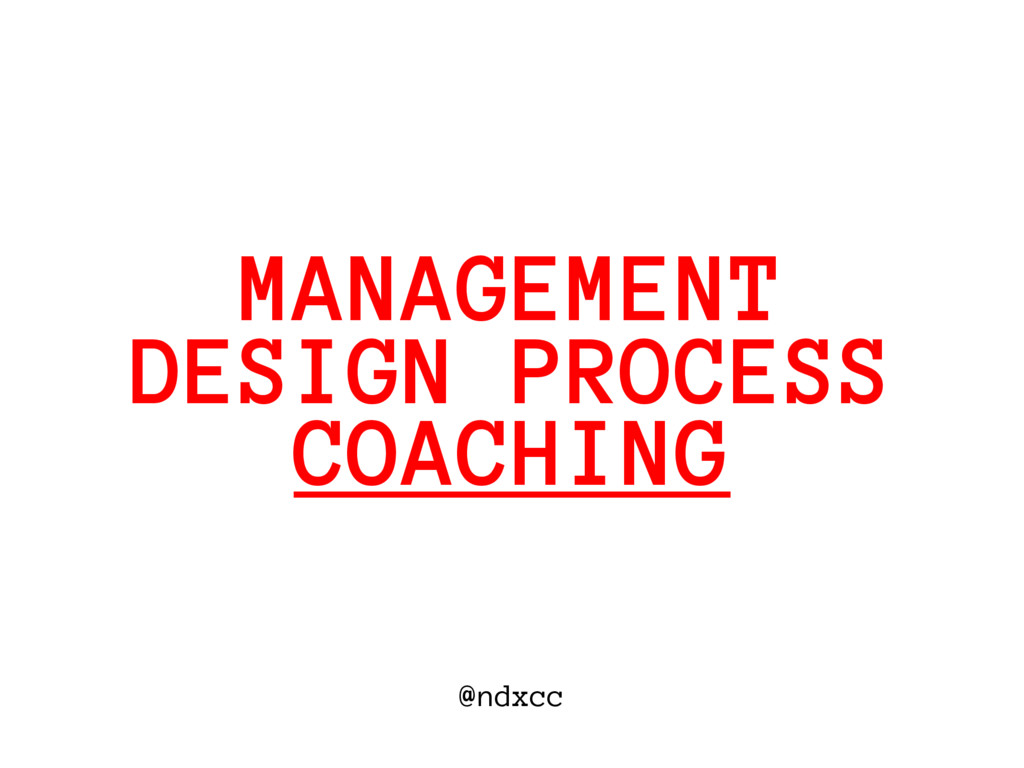 @ndxcc DESIGN PROCESS MANAGEMENT COACHING