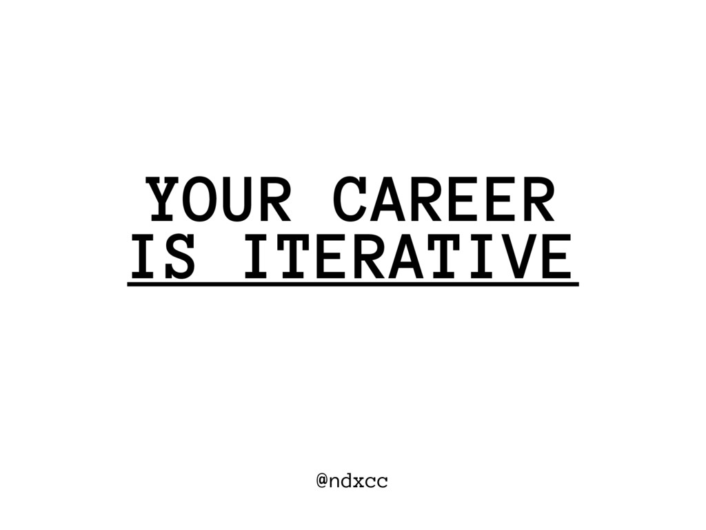 @ndxcc IS ITERATIVE YOUR CAREER