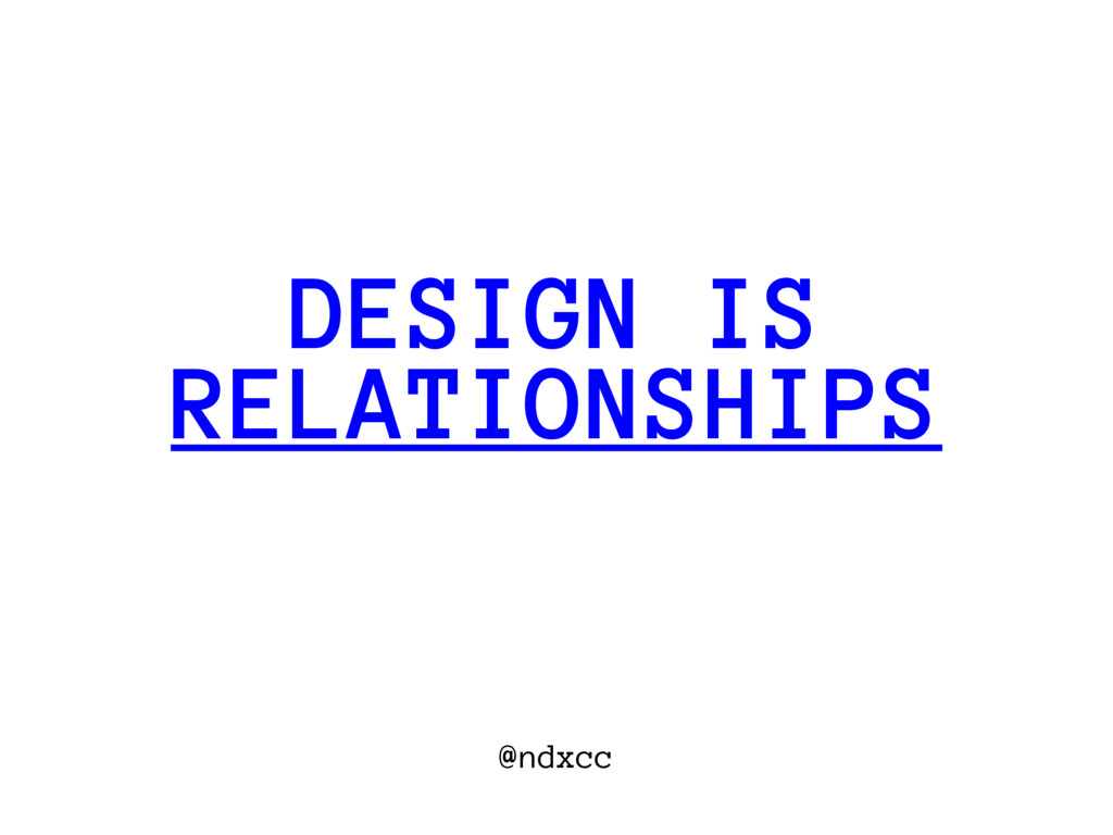 @ndxcc RELATIONSHIPS DESIGN IS