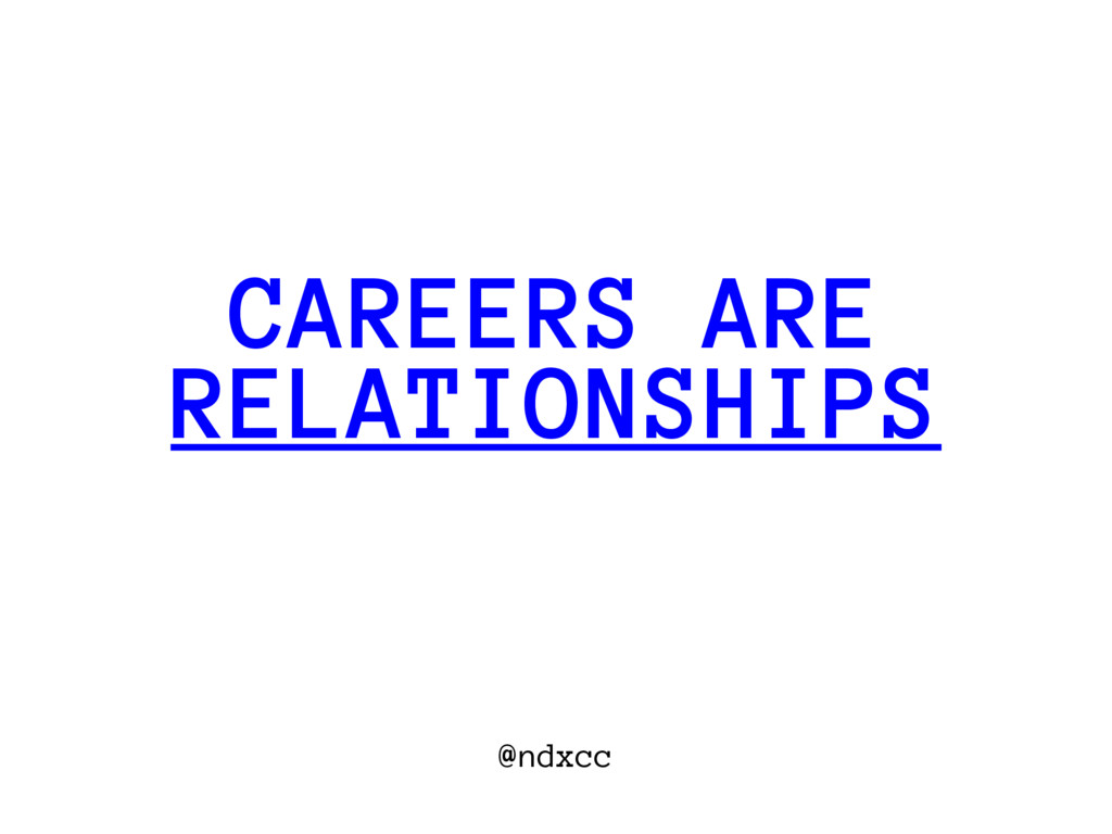 @ndxcc RELATIONSHIPS CAREERS ARE