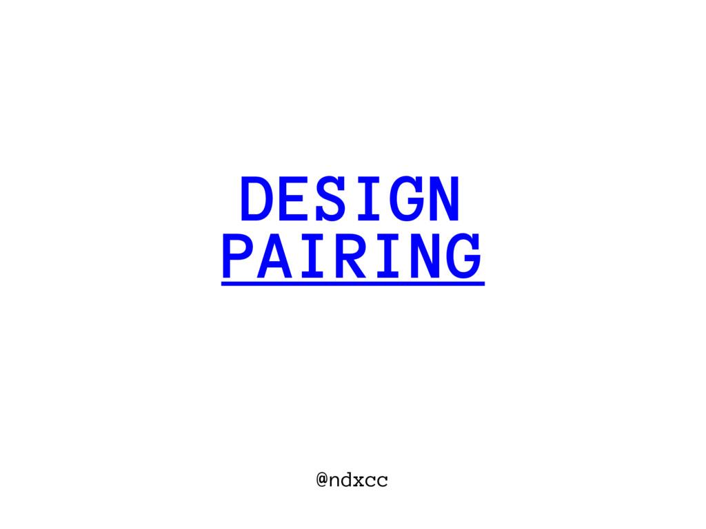 @ndxcc PAIRING DESIGN