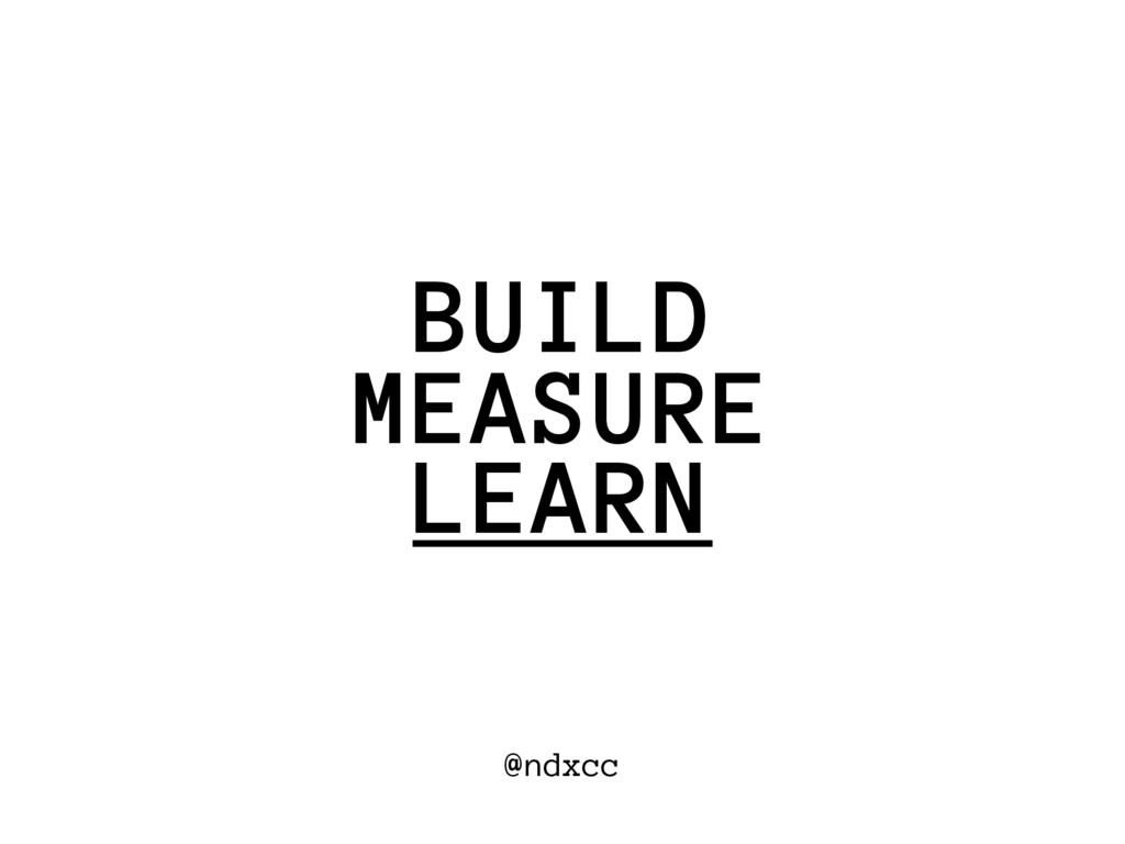 @ndxcc MEASURE BUILD LEARN