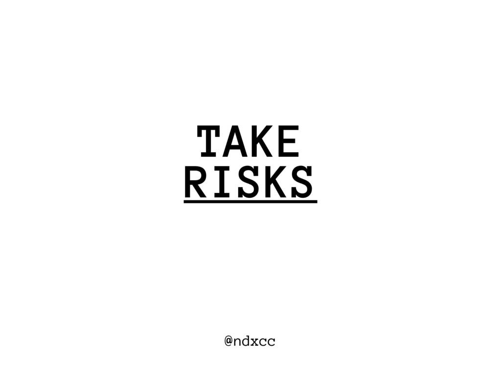 @ndxcc RISKS TAKE