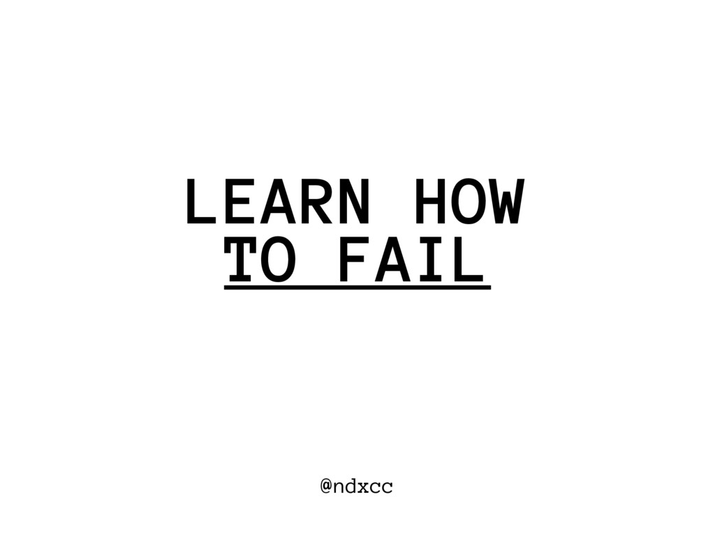 @ndxcc TO FAIL LEARN HOW