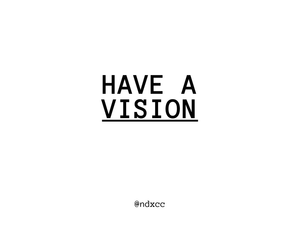 @ndxcc VISION HAVE A
