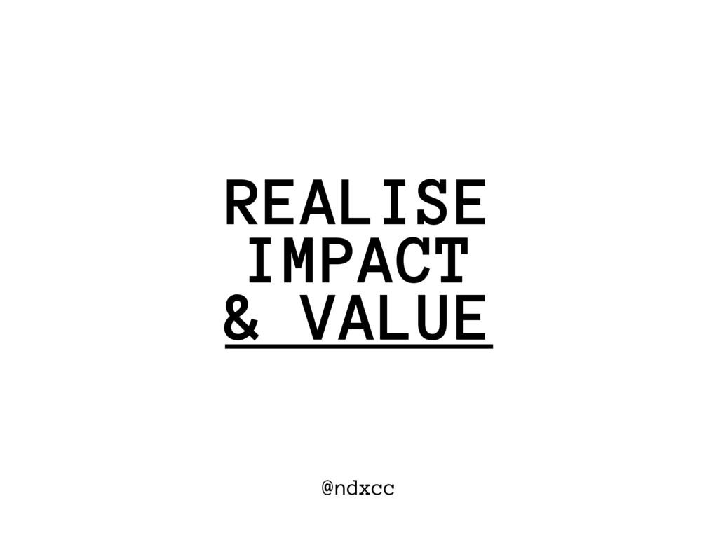@ndxcc IMPACT REALISE & VALUE