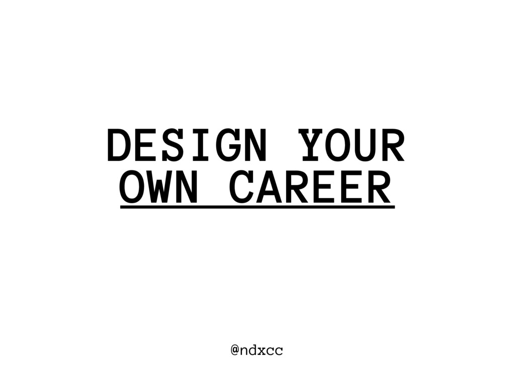 @ndxcc OWN CAREER DESIGN YOUR