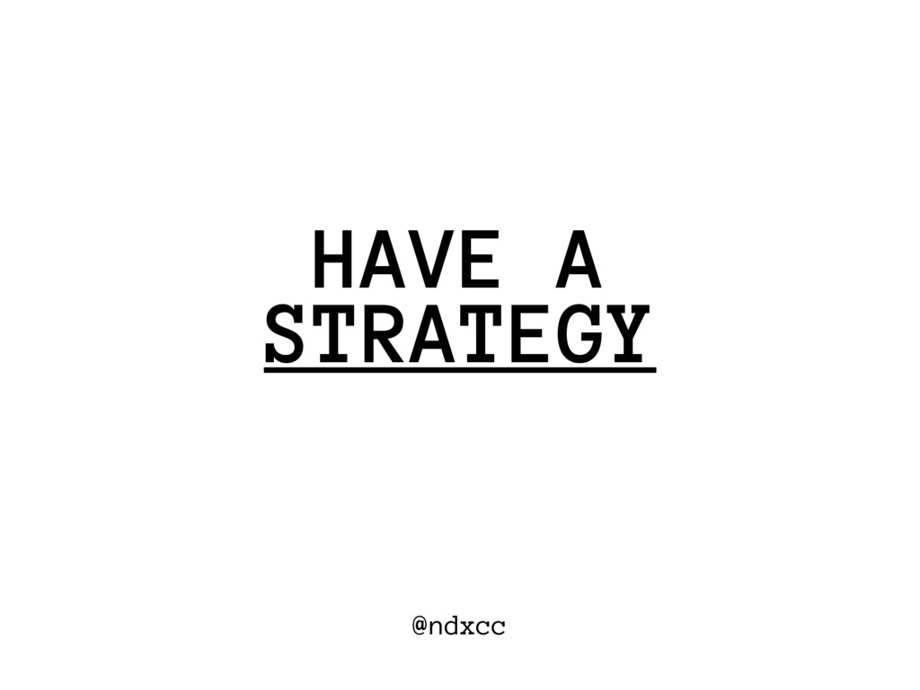 @ndxcc STRATEGY HAVE A