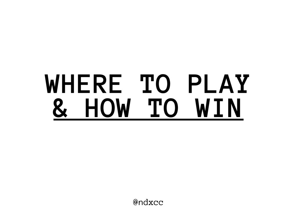 @ndxcc & HOW TO WIN WHERE TO PLAY