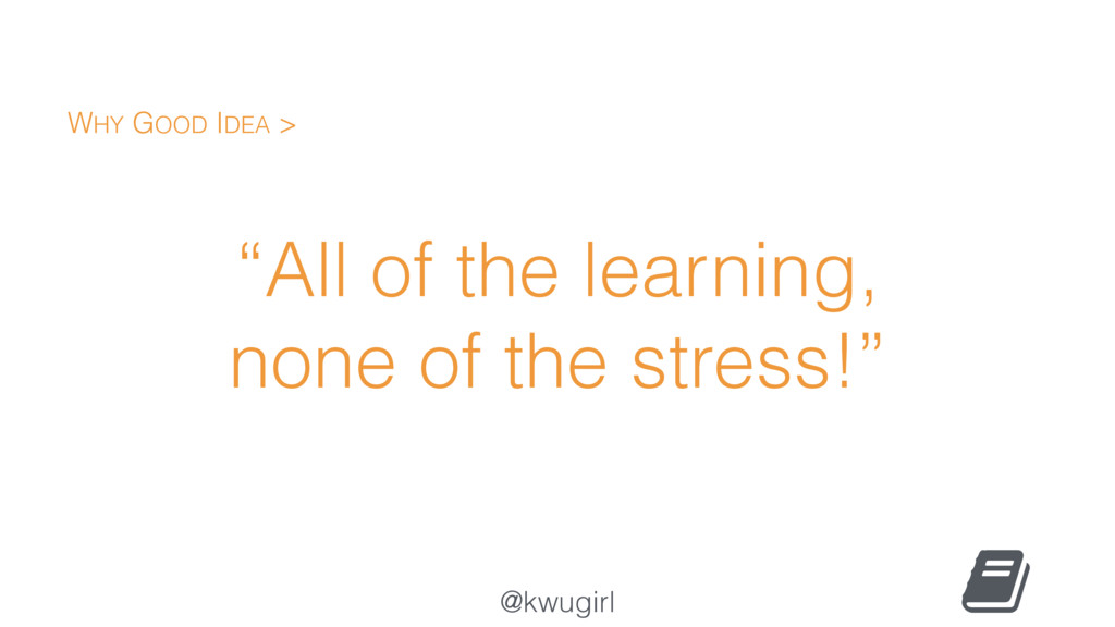"@kwugirl ""All of the learning, none of the stre..."