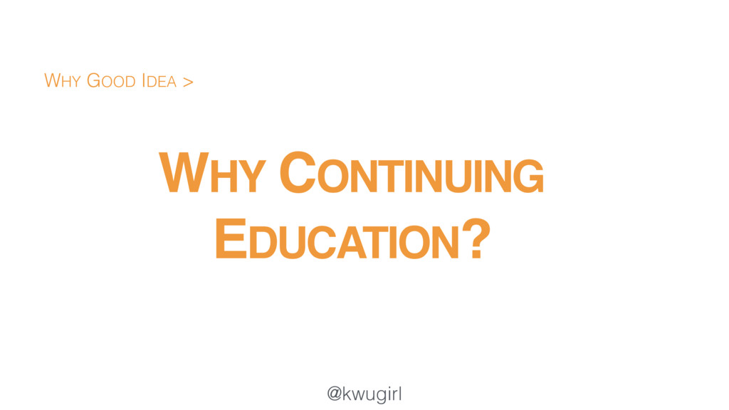 @kwugirl WHY CONTINUING EDUCATION? WHY GOOD IDE...