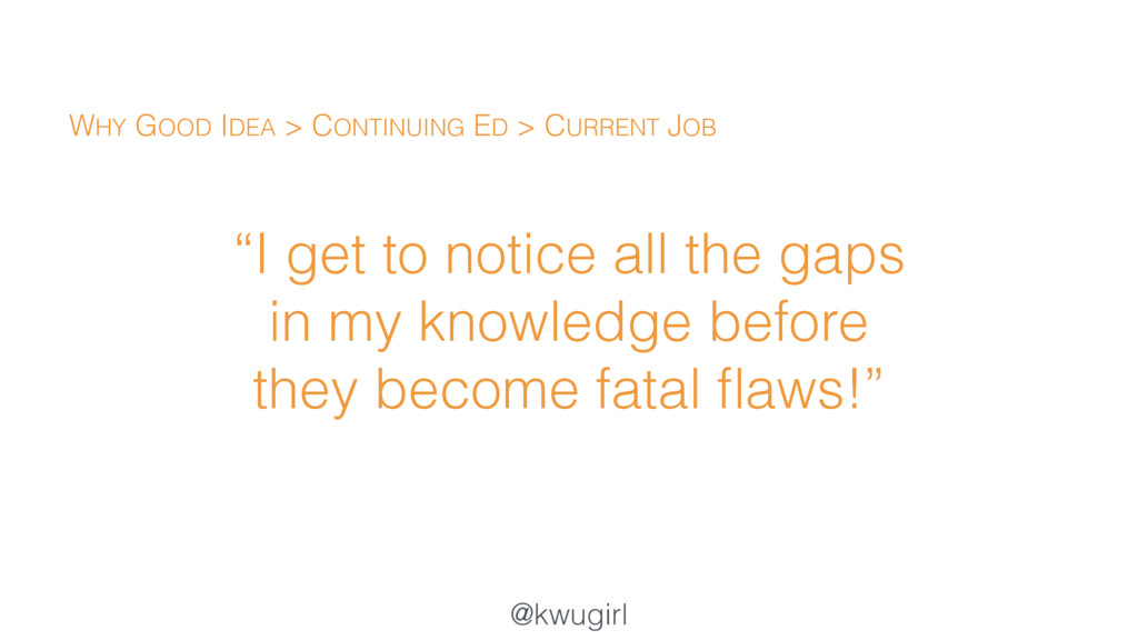 "@kwugirl ""I get to notice all the gaps in my kn..."