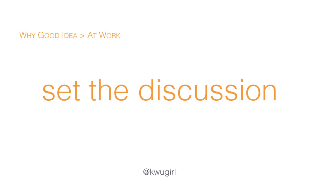 @kwugirl set the discussion WHY GOOD IDEA > AT ...
