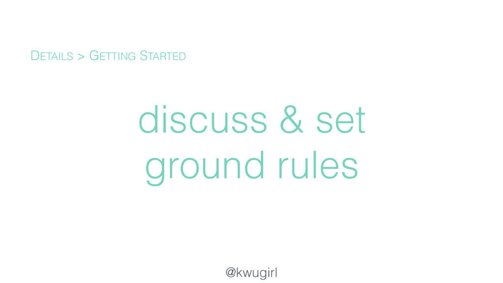 @kwugirl discuss & set ground rules DETAILS > G...