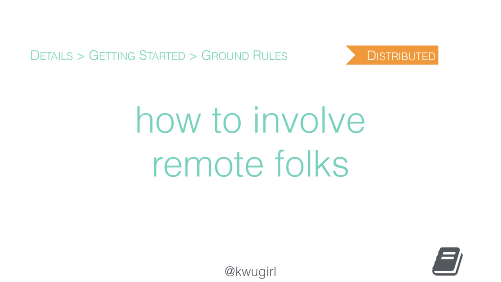 @kwugirl how to involve remote folks DETAILS > ...