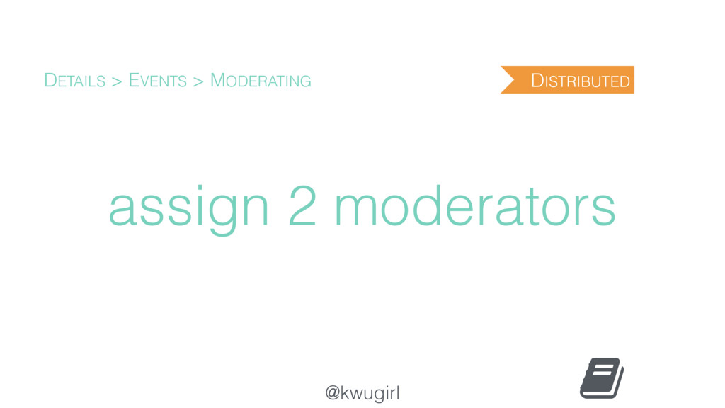 @kwugirl assign 2 moderators DETAILS > EVENTS >...
