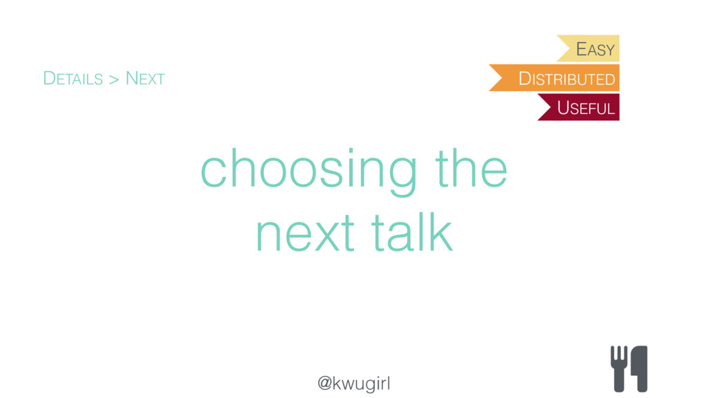 @kwugirl choosing the next talk DETAILS > NEXT ...