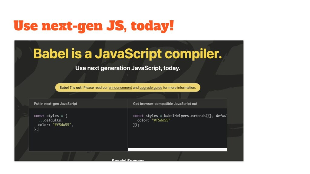 Use next-gen JS, today!