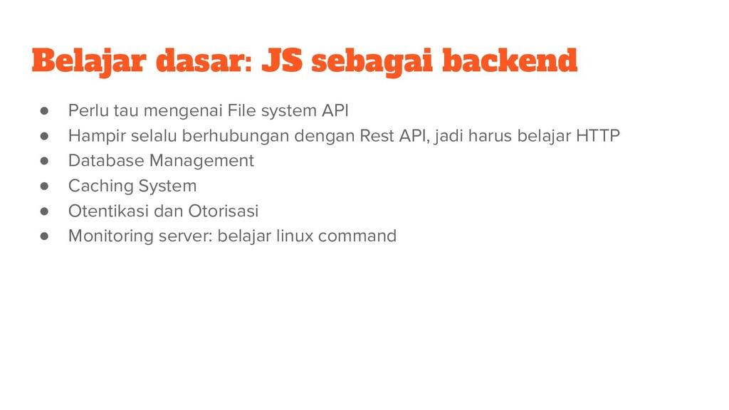 Belajar dasar: JS sebagai backend ● Perlu tau m...