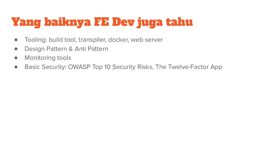 Yang baiknya FE Dev juga tahu ● Tooling: build ...