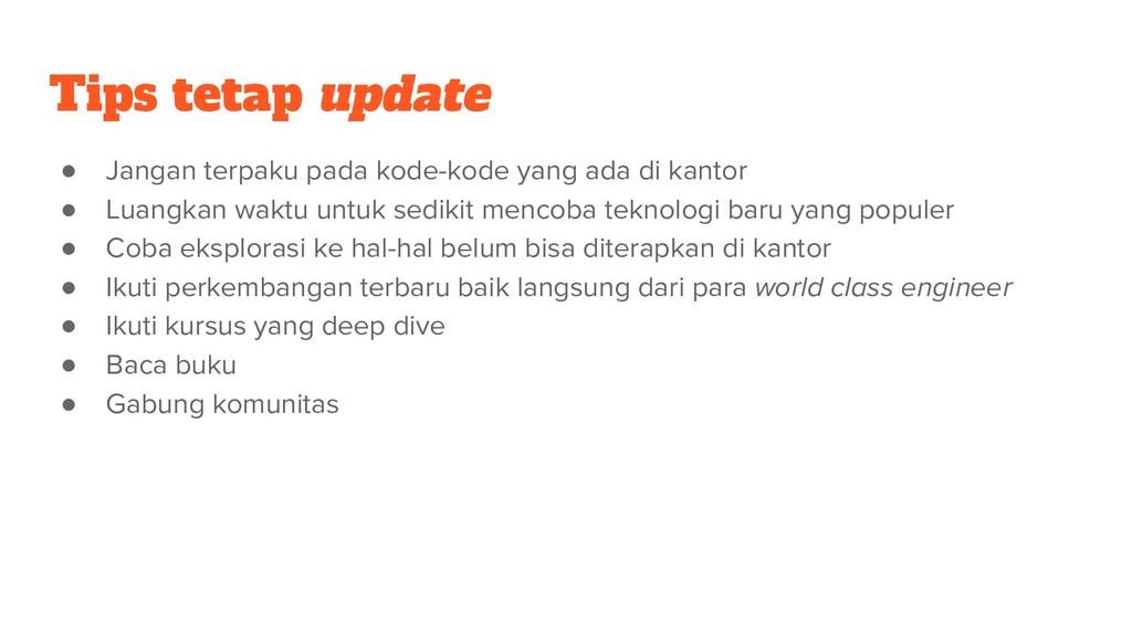 Tips tetap update ● Jangan terpaku pada kode-ko...