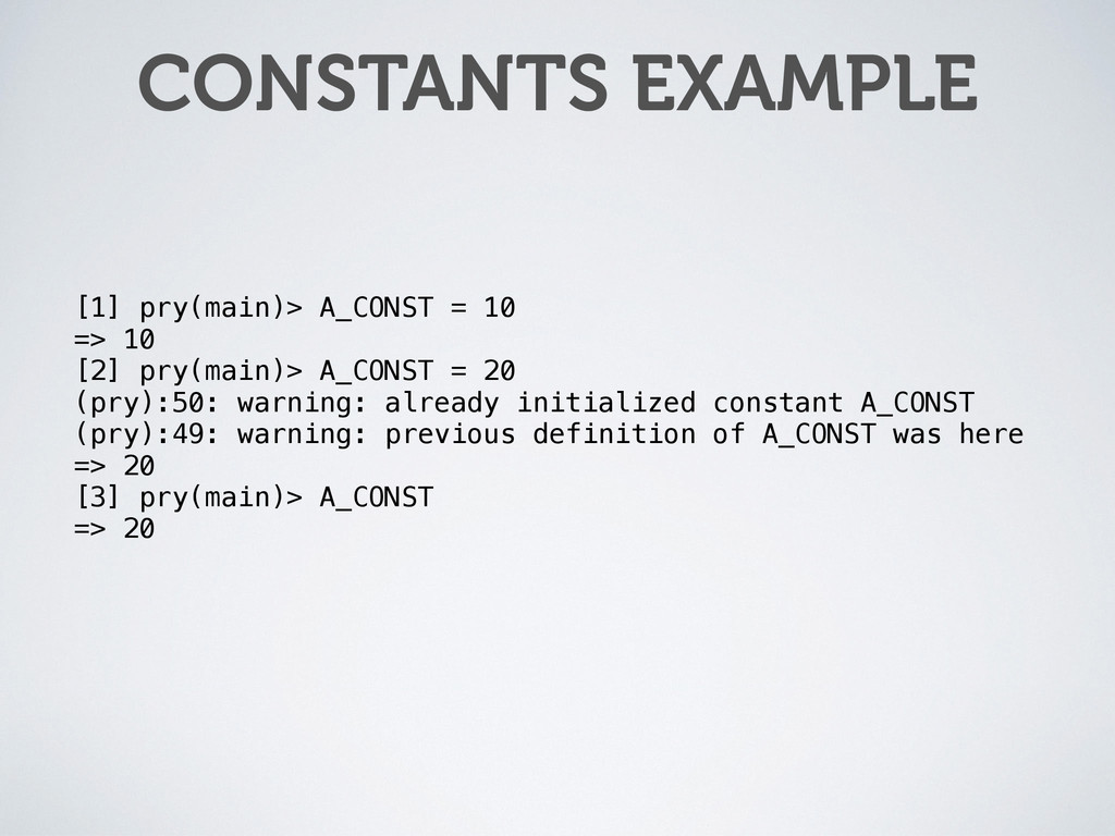 CONSTANTS EXAMPLE [1] pry(main)> A_CONST = 10 =...