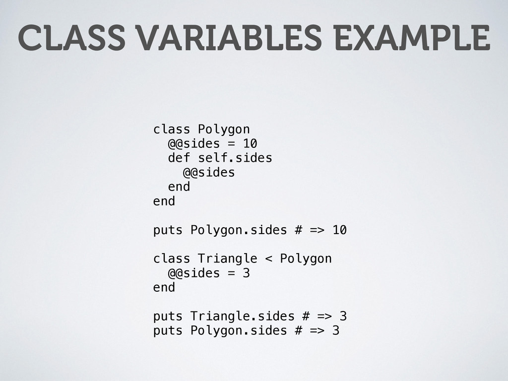 CLASS VARIABLES EXAMPLE class Polygon @@sides =...