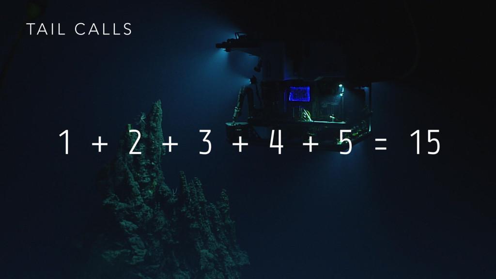 TA I L C A L L S 1 + 2 + 3 + 4 + 5 = 15