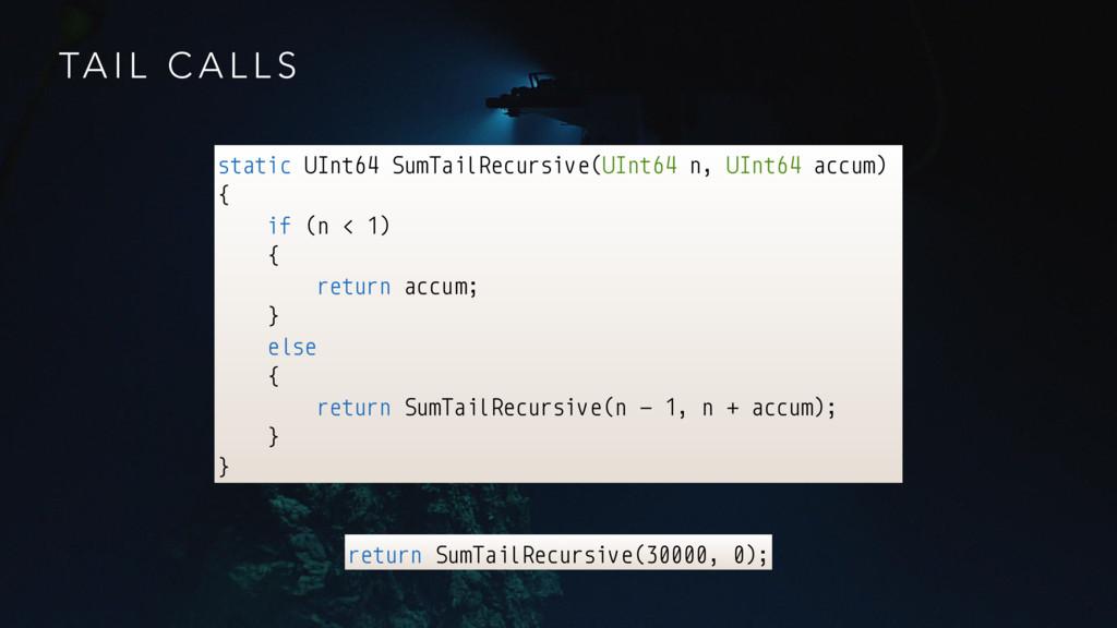 TA I L C A L L S static UInt64 SumTailRecursive...