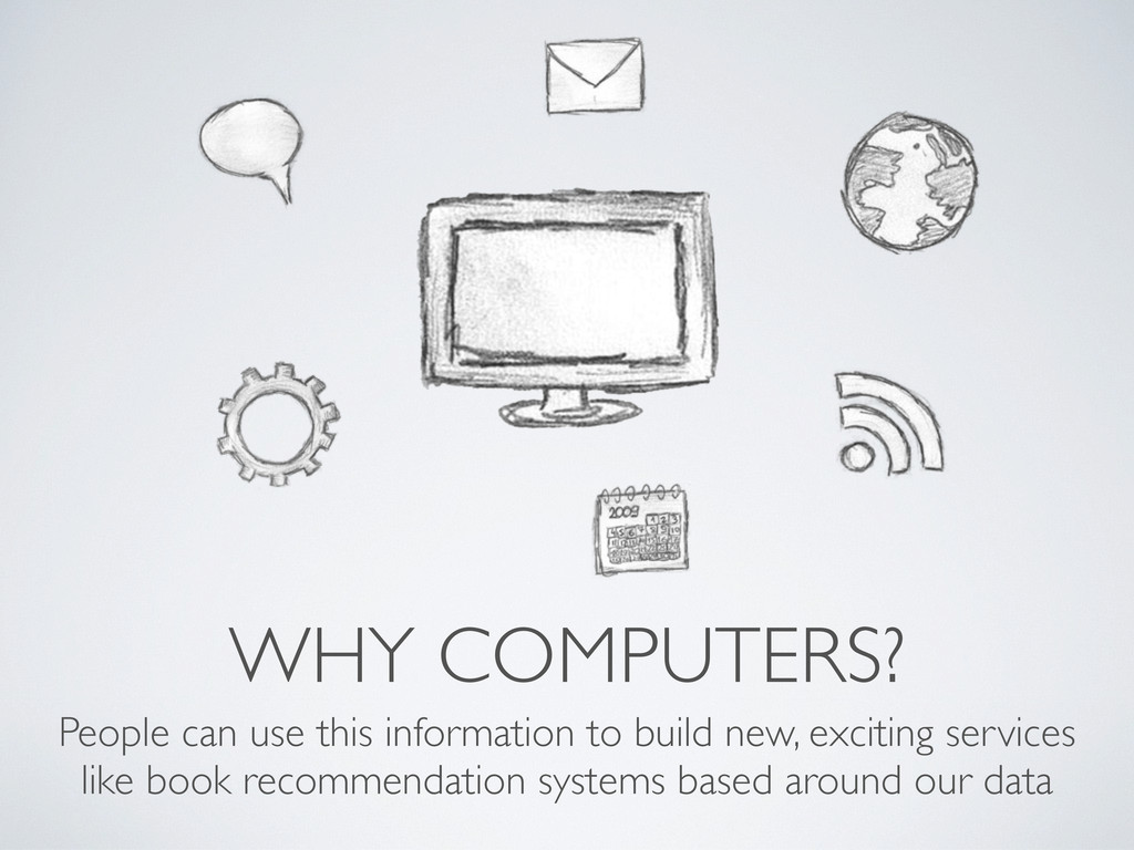 WHY COMPUTERS? People can use this information ...
